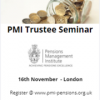 PMI Trustee Seminar (London) 16 Nov