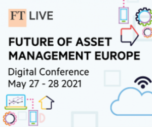 Virtual Event 27-28 May 2021: FT Future of Asset Management Europe