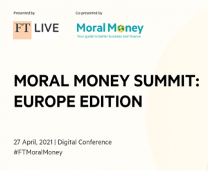Virtual Event 27 Apr 2021: FT Moral Money Summit - Europe Edition